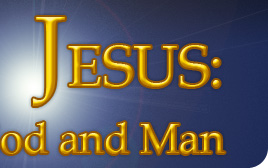 Jesus: God and Man